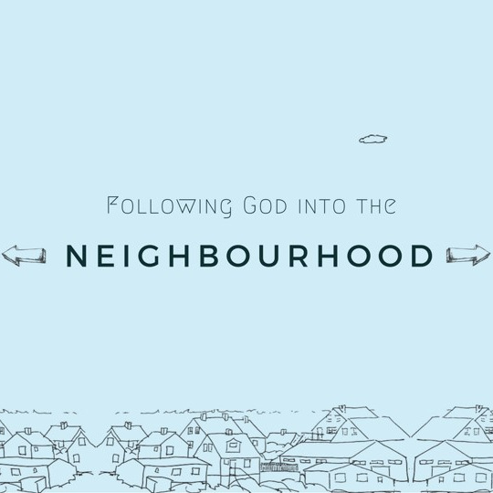 New sermon series intro: Following God into the neighbourhood